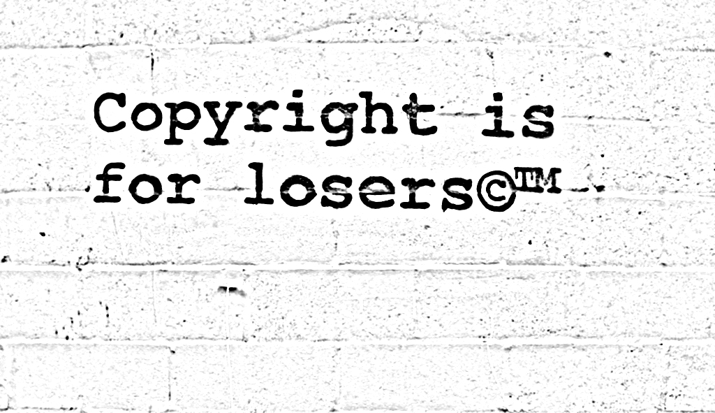 Copyright is for loosers
